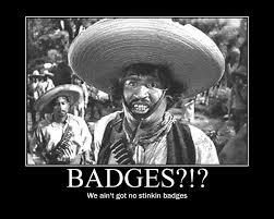 Name:  badges,stinkin.jpg Views: 35 Size:  10.0 KB